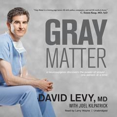 Gray Matter: A Neurosurgeon Discovers the Power of Prayer … One Patient at a Time Audiobook, by David I. Levy, Joel Kilpatrick