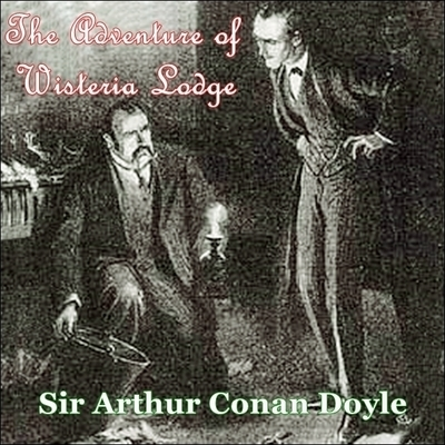 Sherlock Holmes:  The Adventure of Wisteria Lodge Audiobook, by Arthur Conan Doyle