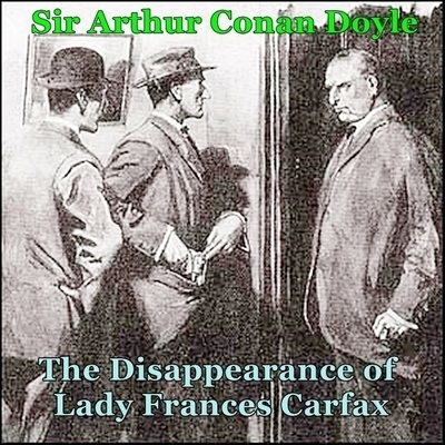 Sherlock Holmes:  The Disappearance of Lady Frances Carfax Audiobook, by Arthur Conan Doyle