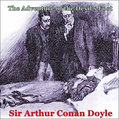 Sherlock Holmes:  The Adventure of the Devils Foot Audiobook, by Arthur Conan Doyle