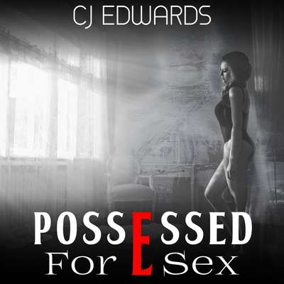Possessed for Sex Audiobook, by C J Edwards