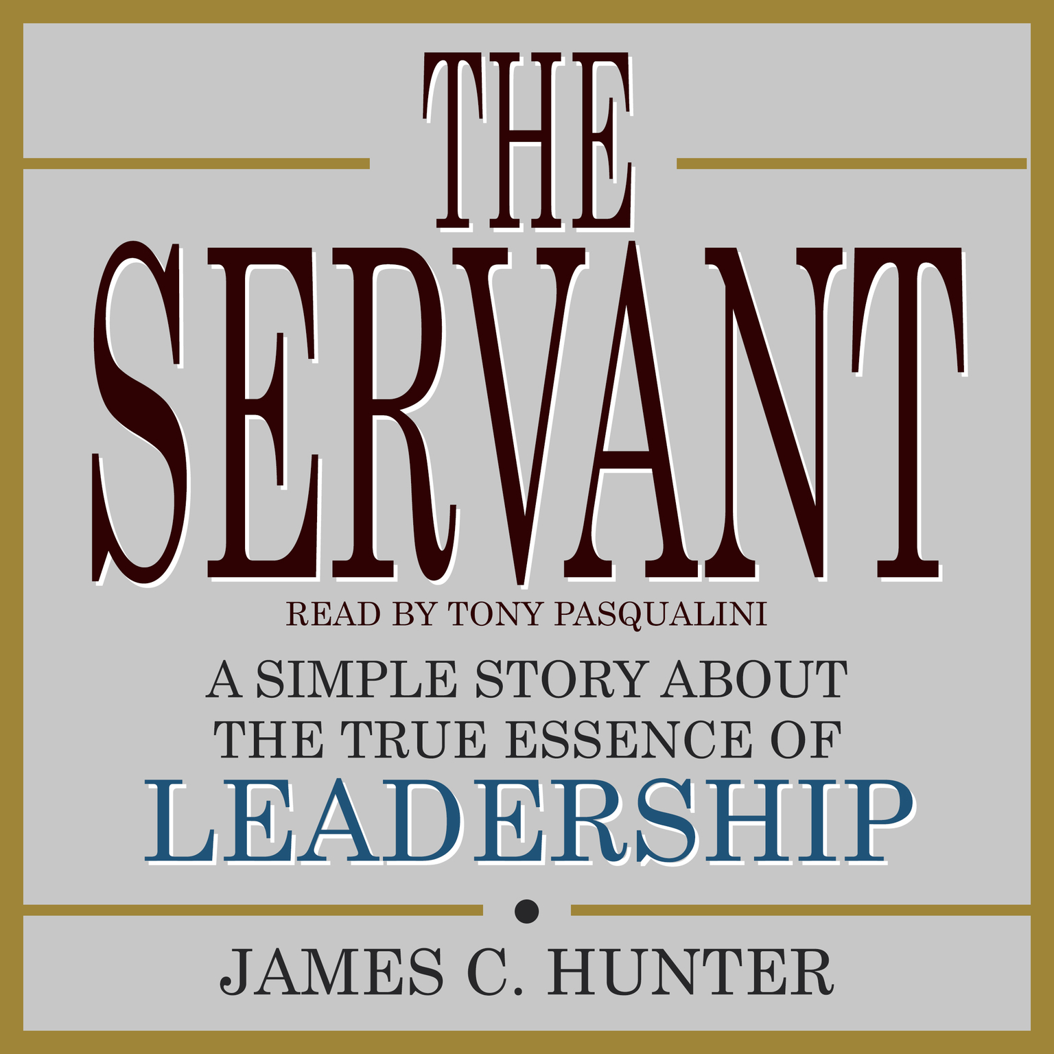 The Servant: A Simple Story About the True Essence of Leadership Audiobook, by James C. Hunter