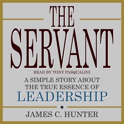 The Servant: A Simple Story About the True Essence of Leadership Audiobook, by