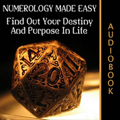 Numerology Made Easy: Find Out Your Destiny And Purpose In Life Audiobook, by My Ebook Publishing House