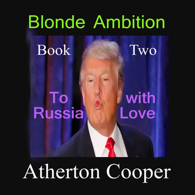 To Russia With Love: Blonde Ambition, Book Two Audiobook, by Atherton Cooper
