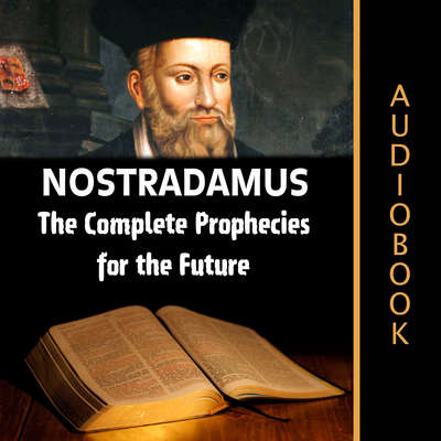 Nostradamus: The Complete Prophecies for the Future Audiobook, by My Ebook Publishing House