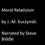 Moral Relativism  Audiobook, by J.-M. Kuczynski