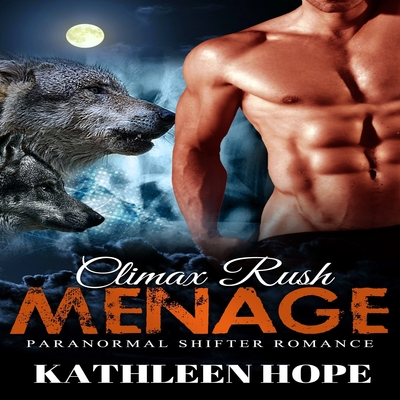 Menage: Climax Rush Audiobook, by Kathleen Hope