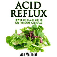 Acid Reflux: How To Treat Acid Reflux and How To Prevent Acid Reflux Audiobook, by Ace McCloud