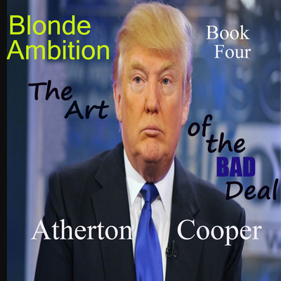 The Art of the Bad Deal: Blonde Ambtion, Book Four Audiobook, by Atherton Cooper