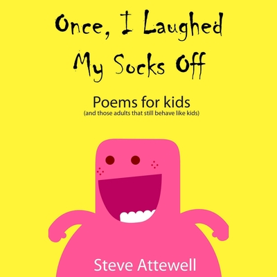 Once, I Laughed My Socks Off—Poems for Kids Audiobook, by Steve Attewell