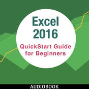 Excel 2016: QuickStart Guide for Beginners Audiobook, by My Ebook Publishing House