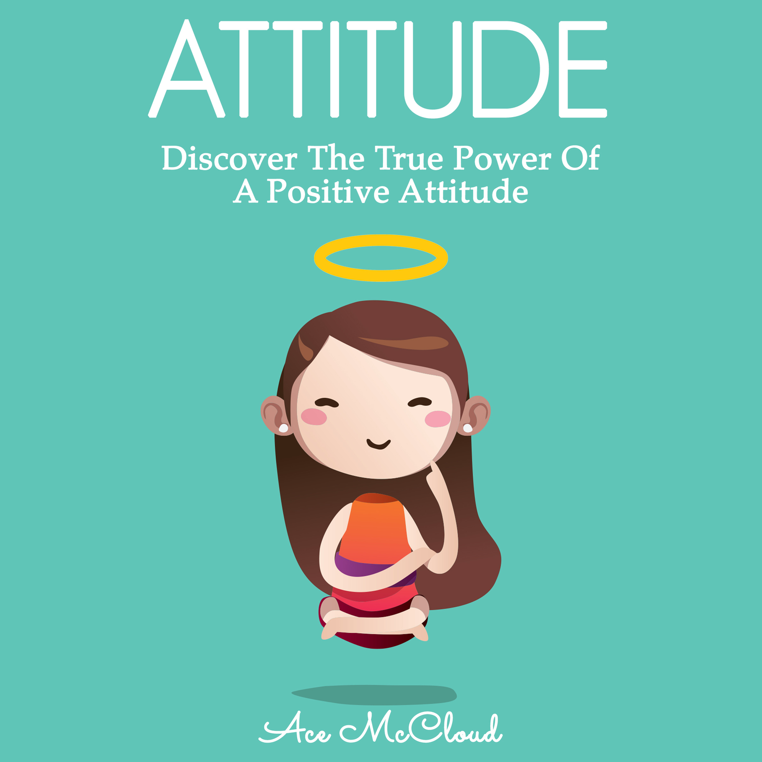Attitude: Discover The True Power Of A Positive Attitude Audiobook, by Ace McCloud
