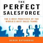 The Perfect SalesForce: The 6 Best Practices of the Worlds Best Sales Teams Audiobook, by Derek Gatehouse