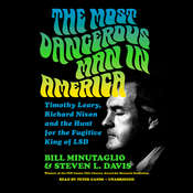 The Most Dangerous Man in America: Timothy Leary, Richard Nixon and the Hunt for the Fugitive King of LSD Audiobook, by Bill Minutaglio, Steven L. Davis