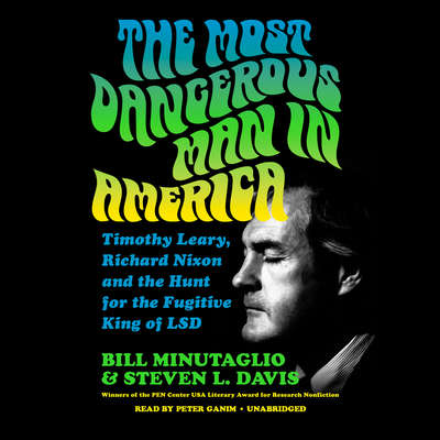 The Most Dangerous Man in America: Timothy Leary, Richard Nixon and the Hunt for the Fugitive King of LSD Audiobook, by Bill Minutaglio