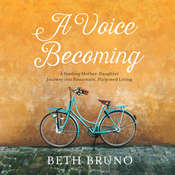 A Voice Becoming: A Yearlong Mother-Daughter Journey into Passionate, Purposed Living Audiobook, by Beth Bruno