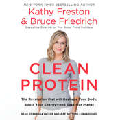 Clean Protein: The Revolution that Will Reshape Your Body, Boost Your Energy—and Save Our Planet Audiobook, by Bruce Friedrich