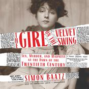 The Girl on the Velvet Swing: Sex, Murder, and Madness at the Dawn of the Twentieth Century Audiobook, by Simon Baatz