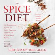 The Spice Diet: Use Powerhouse Flavor to Fight Cravings and Win the Weight-Loss Battle Audiobook, by Judson Todd Allen, Diane Reverand