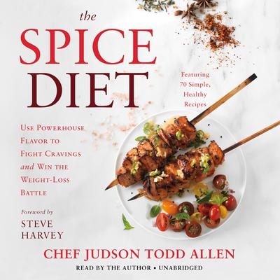 The Spice Diet: Use Powerhouse Flavor to Fight Cravings and Win the Weight-Loss Battle Audiobook, by Judson Todd Allen