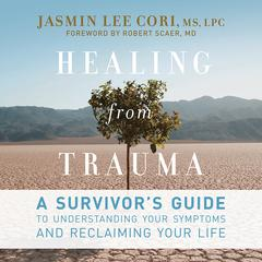 Healing from Trauma: A Survivors Guide to Understanding Your Symptoms and Reclaiming Your Life Audiobook, by Jasmin Lee Cori