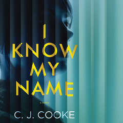 I Know My Name Audiobook, by C. J. Cooke