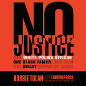 No Justice: One White Police Officer, One Black Family, and How One Bullet Ripped Us Apart Audiobook, by Robbie Tolan, Lawrence Ross