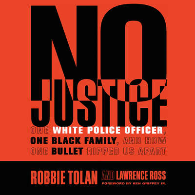 No Justice: One White Police Officer, One Black Family, and How One Bullet Ripped Us Apart Audiobook, by Robbie Tolan