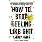 How to Stop Feeling like Sh*t: 14 Habits that Are Holding You Back from Happiness Audiobook, by Andrea Owen|