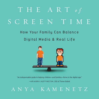 The Art of Screen Time: How Your Family Can Balance Digital Media and Real Life Audiobook, by Anya Kamenetz