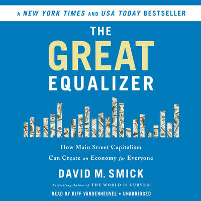 The Great Equalizer: How Main Street Capitalism Can Create an Economy for Everyone Audiobook, by David M. Smick