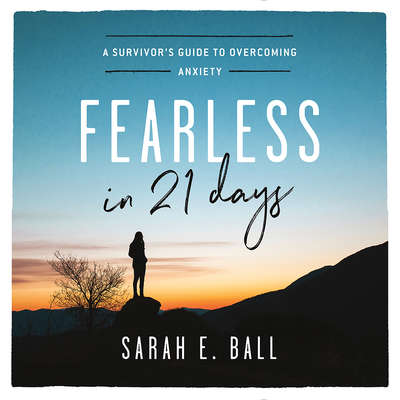 Fearless in 21 Days: A Survivors Guide to Overcoming Anxiety Audiobook, by Sarah E. Ball