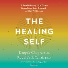 The Healing Self: A Revolutionary New Plan to Supercharge Your Immunity and Stay Well for Life Audiobook, by Deepak Chopra, M.D., Deepak Chopra, Rudolph E. Tanzi, Ph.D.