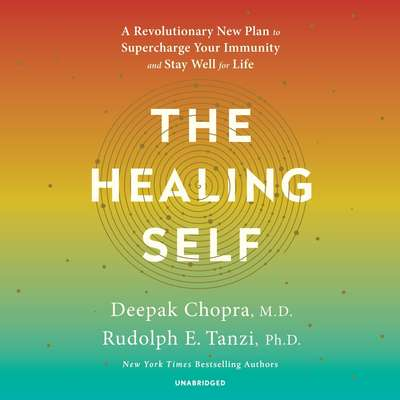 The Healing Self: A Revolutionary New Plan to Supercharge Your Immunity and Stay Well for Life Audiobook, by Deepak Chopra, M.D.