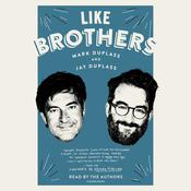 Like Brothers Audiobook, by Mark Duplass, Jay Duplass