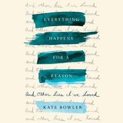 Everything Happens for a Reason: And Other Lies Ive Loved Audiobook, by Kate Bowler