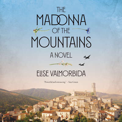 The Madonna of the Mountains: A Novel Audiobook, by Elise Valmorbida