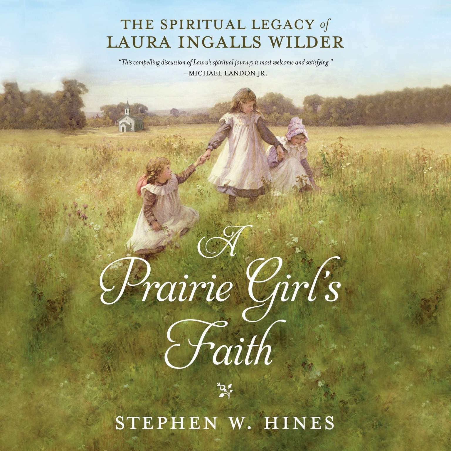 A Prairie Girls Faith: The Spiritual Legacy of Laura Ingalls Wilder Audiobook, by Stephen Hines