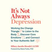 Its Not Always Depression: Working the Change Triangle to Listen to the Body, Discover Core Emotions, and  Connect to Your Authentic Self Audiobook, by Hilary Jacobs Hendel