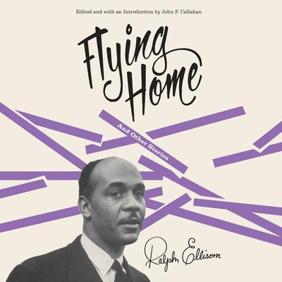 Flying Home And Other Stories: And Other Stories Audiobook, by Ralph Ellison