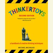 Thinkertoys: A Handbook of Creative-Thinking Techniques Audiobook, by Michael Michalko