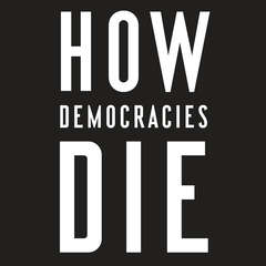 How Democracies Die: What History Reveals about Our Future Audiobook, by Steven Levitsky, Daniel Ziblatt