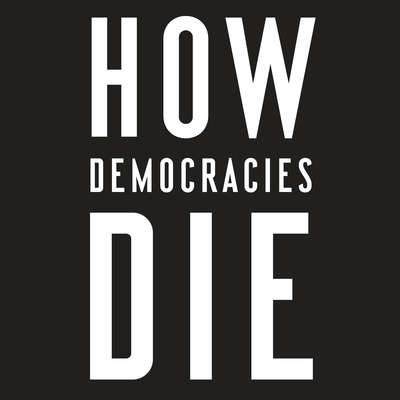 How Democracies Die: What History Reveals about Our Future Audiobook, by