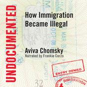 Undocumented: How Immigration Became Illegal Audiobook, by Aviva Chomsky