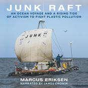 Junk Raft: An Ocean Voyage and a Rising Tide of Activism to Fight Plastic Pollution Audiobook, by Marcus Eriksen