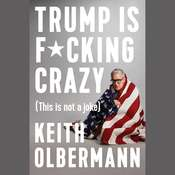 Trump is F*cking Crazy: (This is Not a Joke) Audiobook, by Keith Olbermann