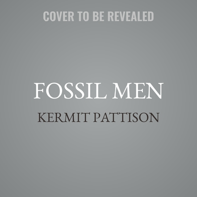 Fossil Men: The Quest for the Oldest Fossil Skeleton and the Battle to Define Human Origins Audiobook, by Kermit Pattison