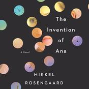 The Invention of Ana: A Novel Audiobook, by Mikkel Rosengaard