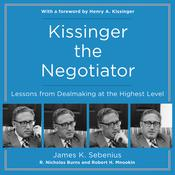 Kissinger the Negotiator: Lessons from Dealmaking at the Highest Level Audiobook, by James Sebenius